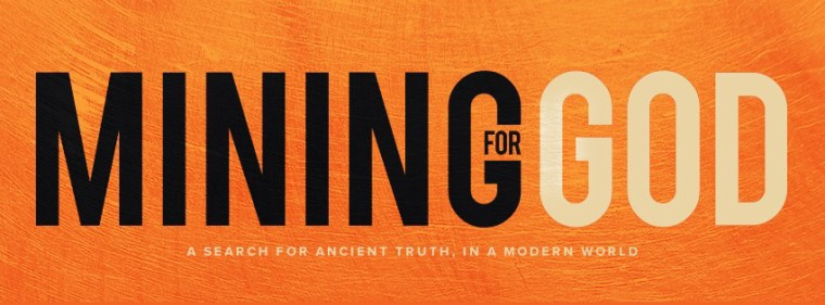Mining for God, a search for ancient truth in a modern culture