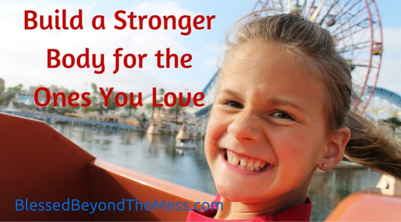 Build a Stronger Body for the Ones You Love