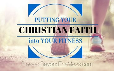 Putting Your Christian Faith into Your Fitness (1)