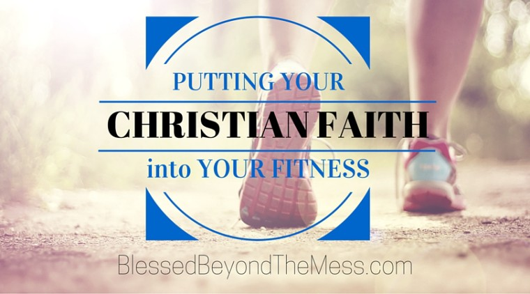 Putting your Christian faith into your fitness