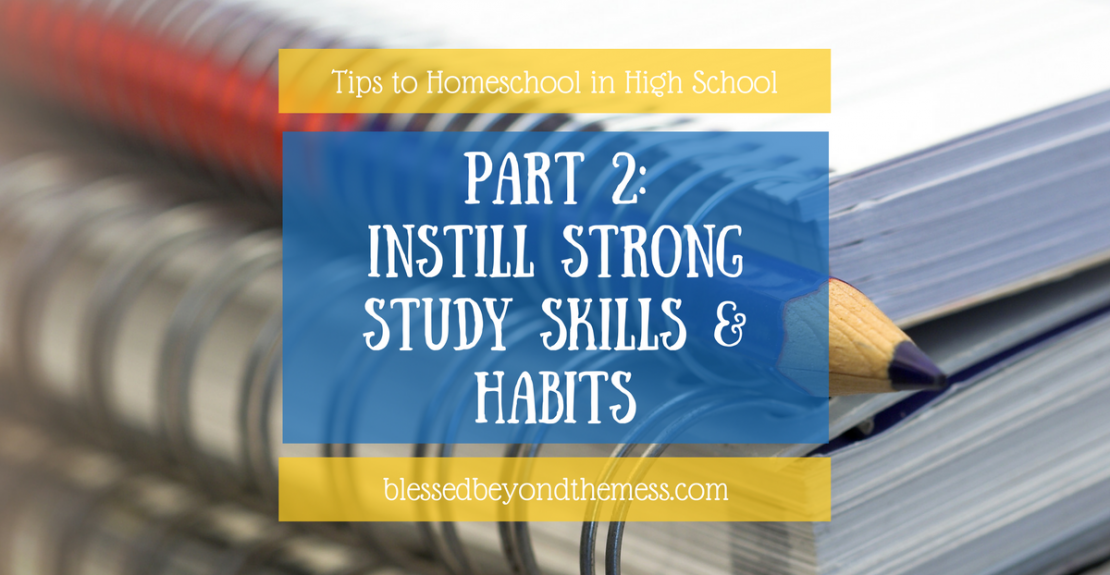 Tips to homeschool in high school #2 Instill strong study skills and habits