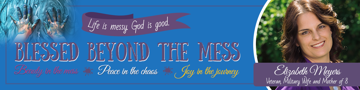 Blessed Beyond the Mess ~ Life is messy. God is good.