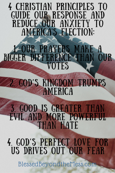 4 christian principles to guide our response and reduce our anxiety to america's election: