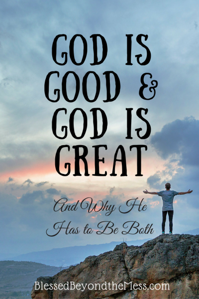 The Greatness and Goodness of God. Why He has to be both and how that impacts our praise.