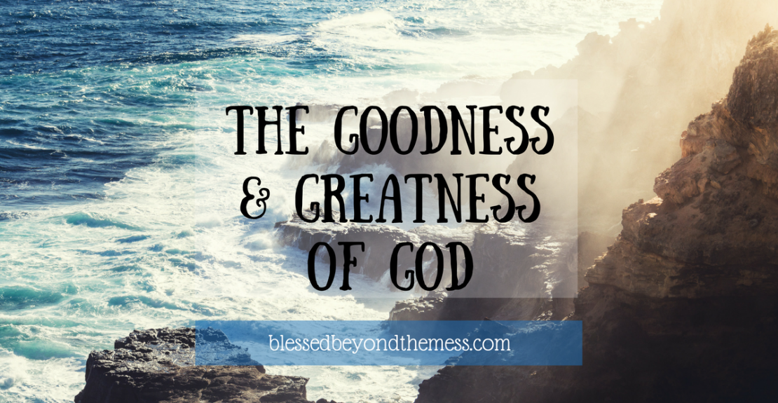Praise God because He is good and because He is great. Understand why He must be both.