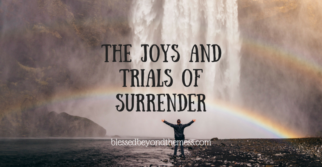 The Joys and Trials of Surrender