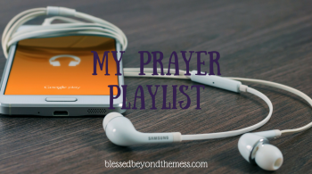 My prayer playlist ~ songs to accompany prayers