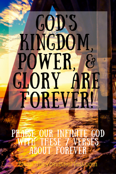 God's Kingdom, power, & Glory are Forever! Praise our infinite god with these 7 verses about forever.