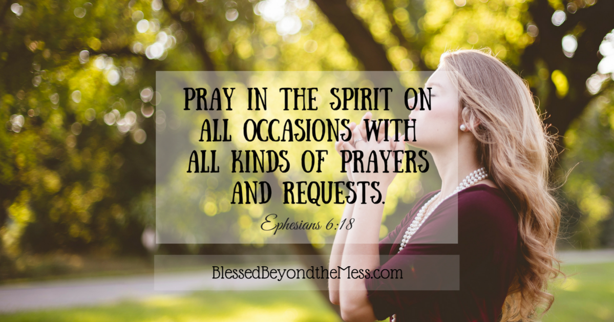 Pray in the spirit on all occasions with all kinds of prayers and requests. -Ephesians 6:18