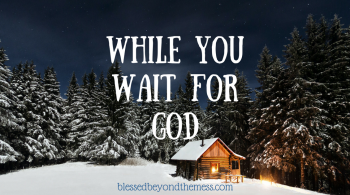 While you wait for God, hear His heart for you.