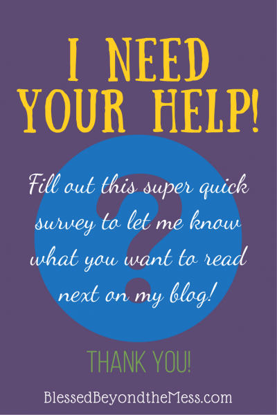 I need your help! Fill out this super quick survey to let me know what you want to read next on my blog. Thank you!