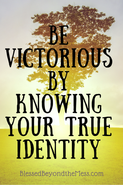 Be victorious by knowing your true identity